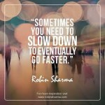 slow down to acheive greater results